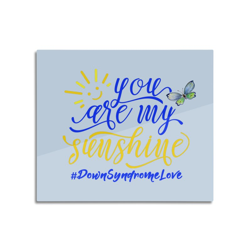 You Are My Sunshine, Down Syndrome Love (With Butterfly) Home Mounted Acrylic Print by Divinitium's Clothing and Apparel