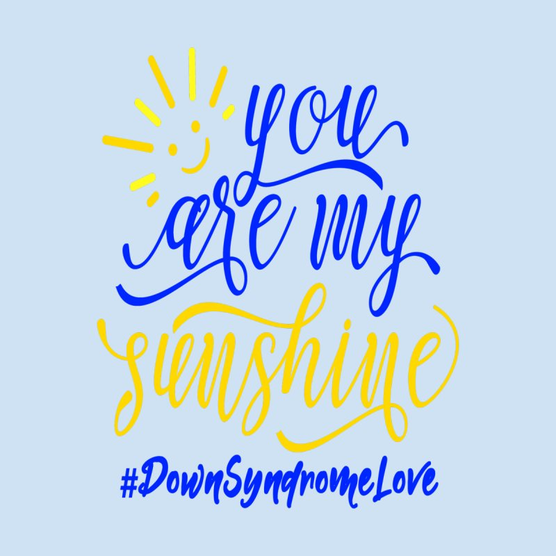 YOU ARE MY SUNSHINE DOWN SYNDROME LOVE Home Framed Fine Art Print by Divinitium's Clothing and Apparel