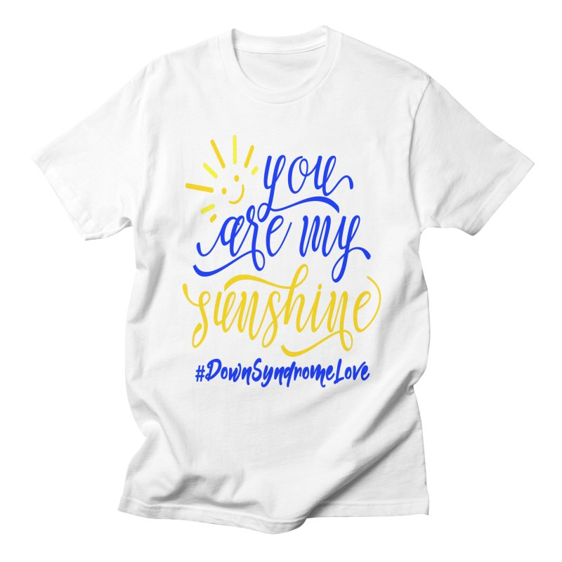 YOU ARE MY SUNSHINE DOWN SYNDROME LOVE Women's T-Shirt by Divinitium's Clothing and Apparel