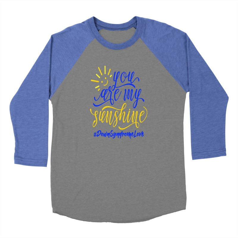 YOU ARE MY SUNSHINE DOWN SYNDROME LOVE Men's Baseball Triblend Longsleeve T-Shirt by Divinitium's Clothing and Apparel
