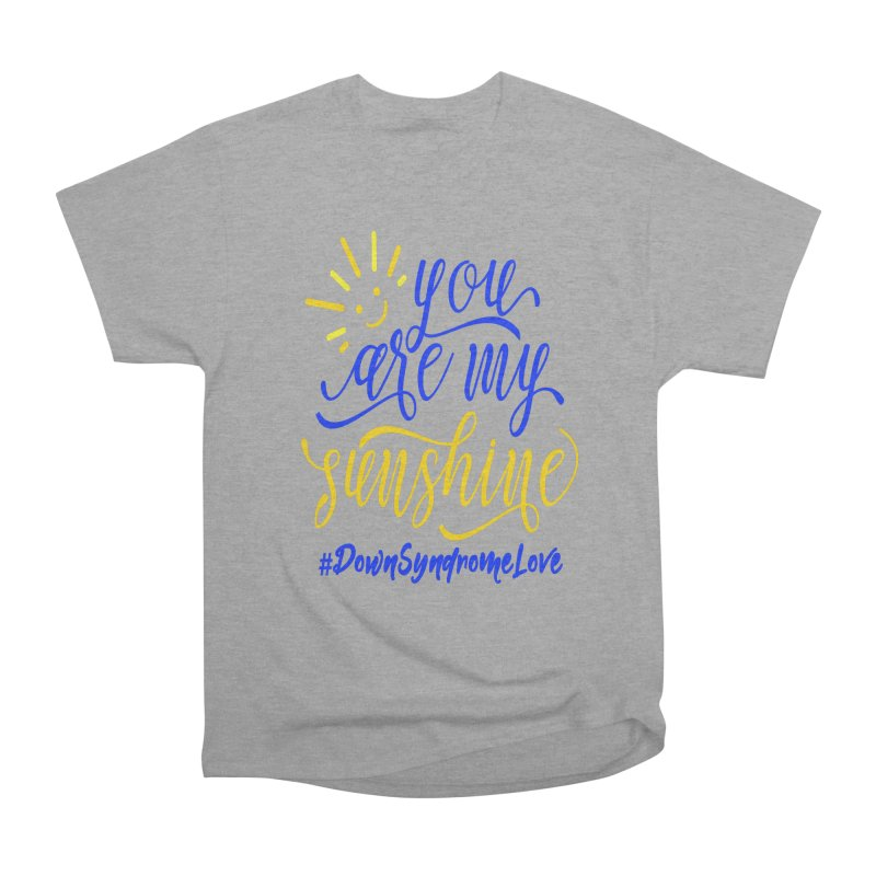 YOU ARE MY SUNSHINE DOWN SYNDROME LOVE Men's Heavyweight T-Shirt by Divinitium's Clothing and Apparel