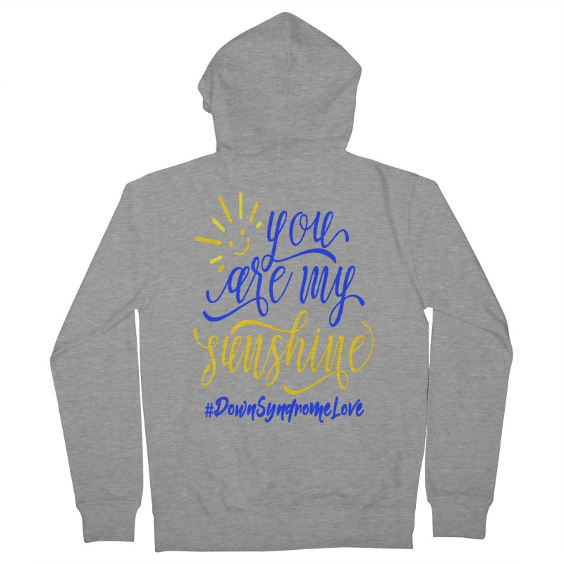 YOU ARE MY SUNSHINE DOWN SYNDROME LOVE Women's French Terry Zip-Up Hoody by Divinitium's Clothing and Apparel