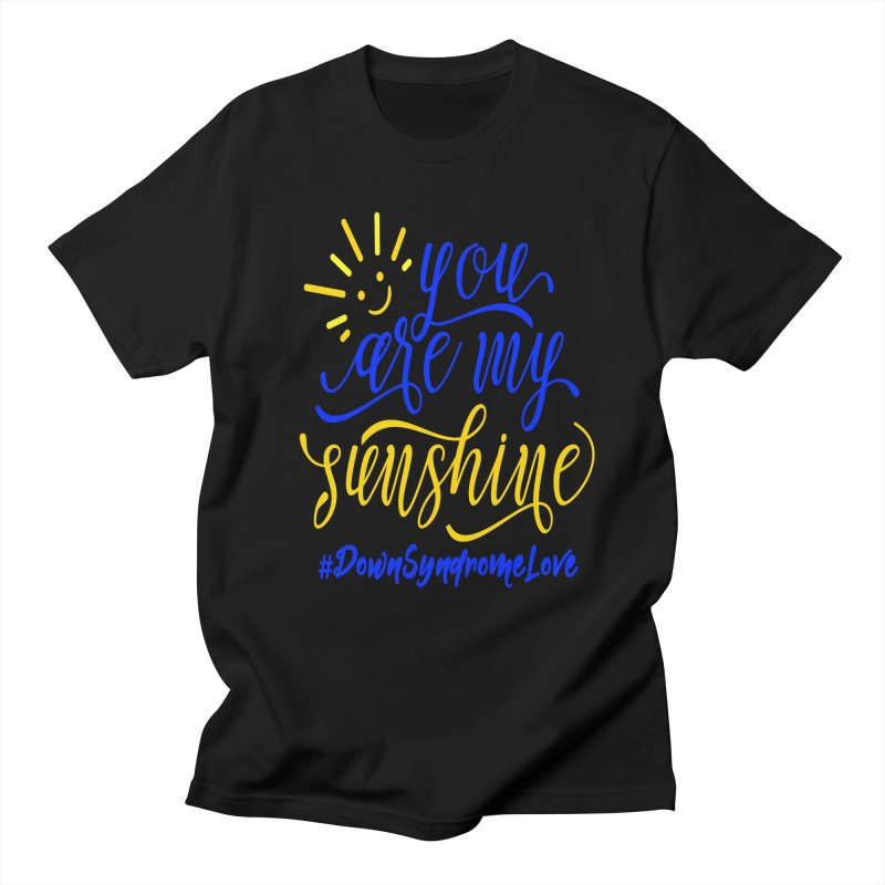 YOU ARE MY SUNSHINE DOWN SYNDROME LOVE Women's Regular Unisex T-Shirt by Divinitium's Clothing and Apparel