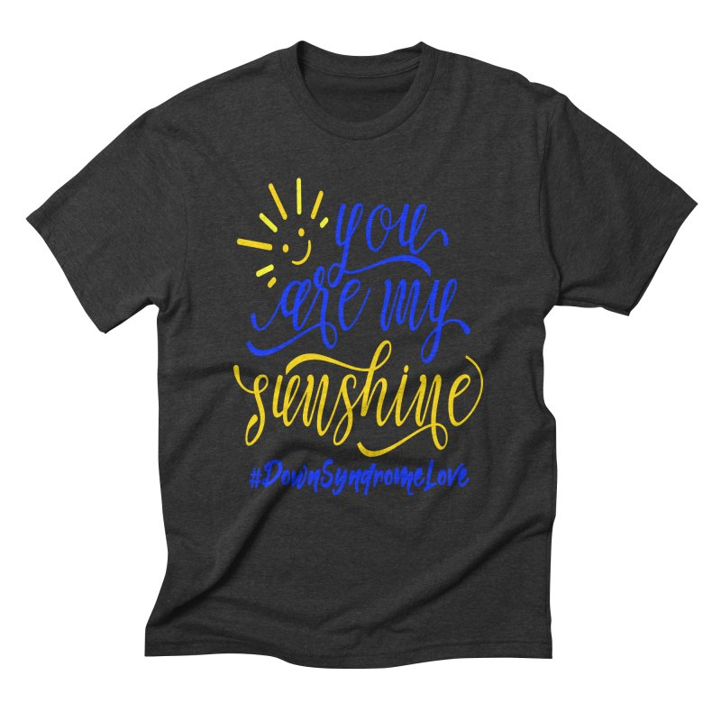 YOU ARE MY SUNSHINE DOWN SYNDROME LOVE Men's Triblend T-Shirt by Divinitium's Clothing and Apparel