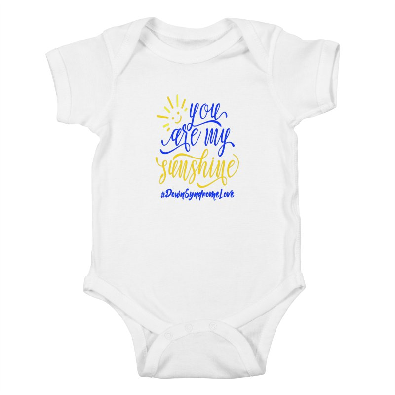 YOU ARE MY SUNSHINE DOWN SYNDROME LOVE Kids Baby Bodysuit by Divinitium's Clothing and Apparel