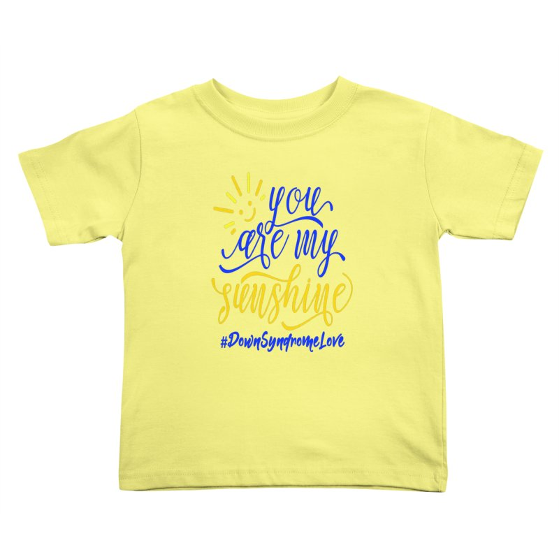 YOU ARE MY SUNSHINE DOWN SYNDROME LOVE Kids Toddler T-Shirt by Divinitium's Clothing and Apparel