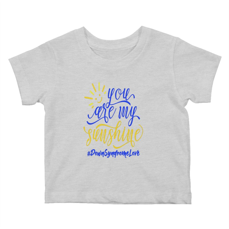 YOU ARE MY SUNSHINE DOWN SYNDROME LOVE Kids Baby T-Shirt by Divinitium's Clothing and Apparel