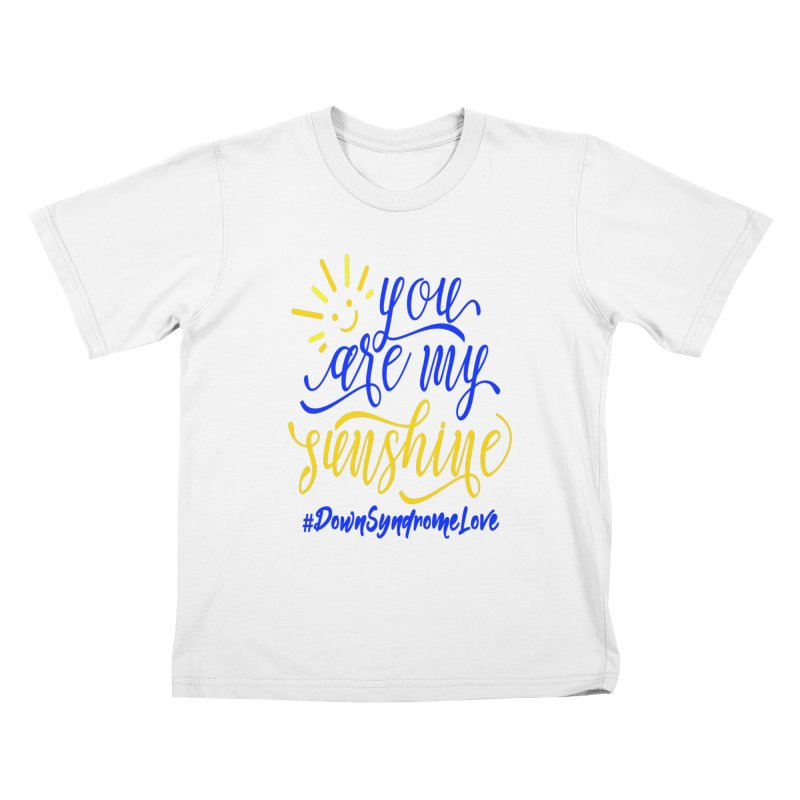 YOU ARE MY SUNSHINE DOWN SYNDROME LOVE Kids T-Shirt by Divinitium's Clothing and Apparel