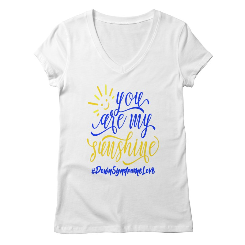 YOU ARE MY SUNSHINE DOWN SYNDROME LOVE Women's Regular V-Neck by Divinitium's Clothing and Apparel