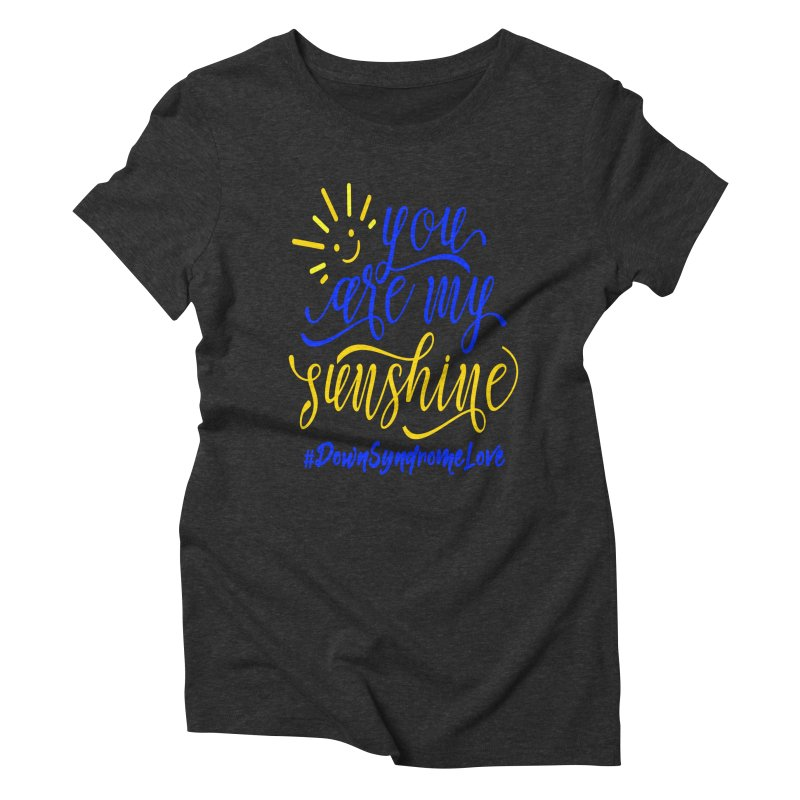 YOU ARE MY SUNSHINE DOWN SYNDROME LOVE Women's Triblend T-Shirt by Divinitium's Clothing and Apparel