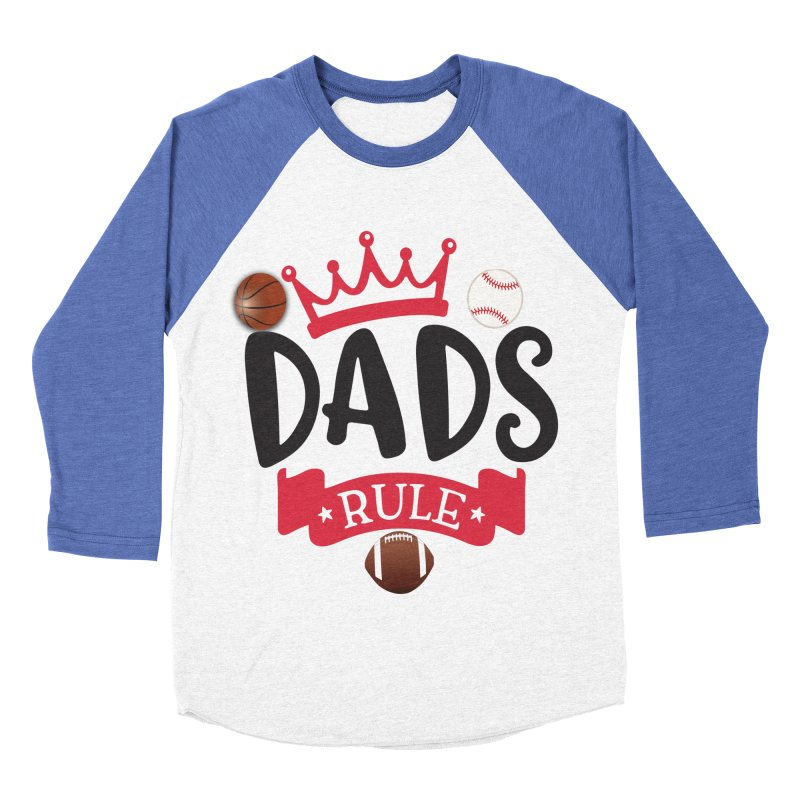 Dads Rule Men's Baseball Triblend Longsleeve T-Shirt by Divinitium's Clothing and Apparel