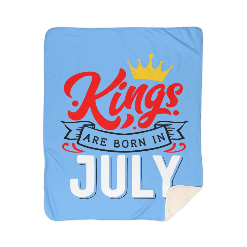 Kings Are born In July Home Sherpa Blanket Blanket by Divinitium's Clothing and Apparel