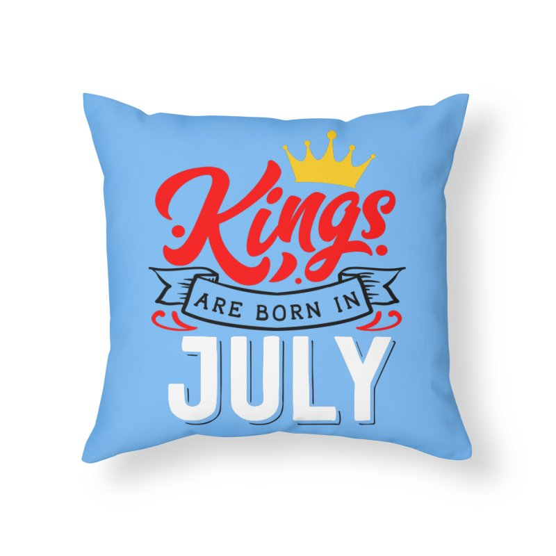 Kings Are born In July Home Throw Pillow by Divinitium's Clothing and Apparel