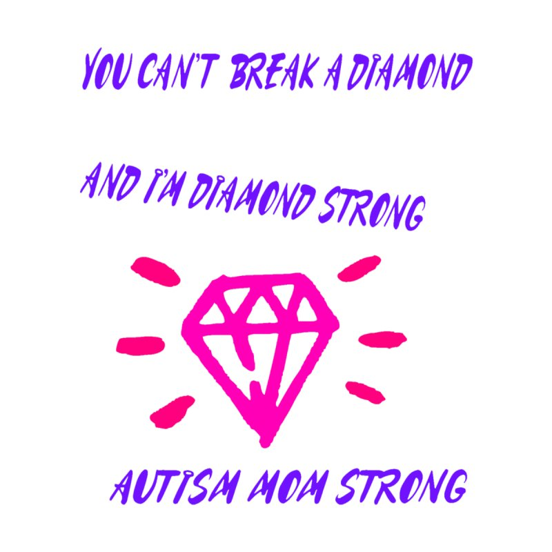 Diamond Strong Autism Mom by Divinitium's Clothing and Apparel