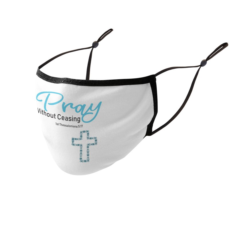 Pray Without Ceasing Accessories Face Mask by Divinitium's Clothing and Apparel