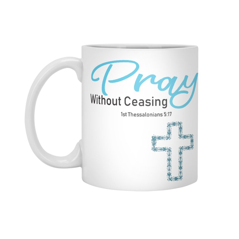 Pray Without Ceasing Accessories Standard Mug by Divinitium's Clothing and Apparel