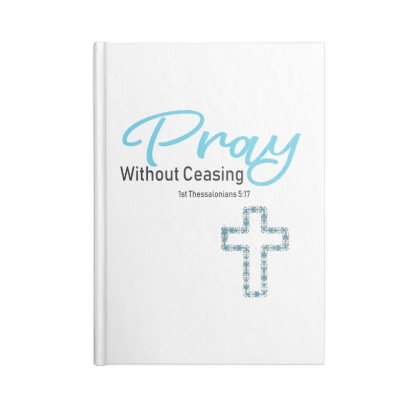 Pray Without Ceasing Accessories Lined Journal Notebook by Divinitium's Clothing and Apparel