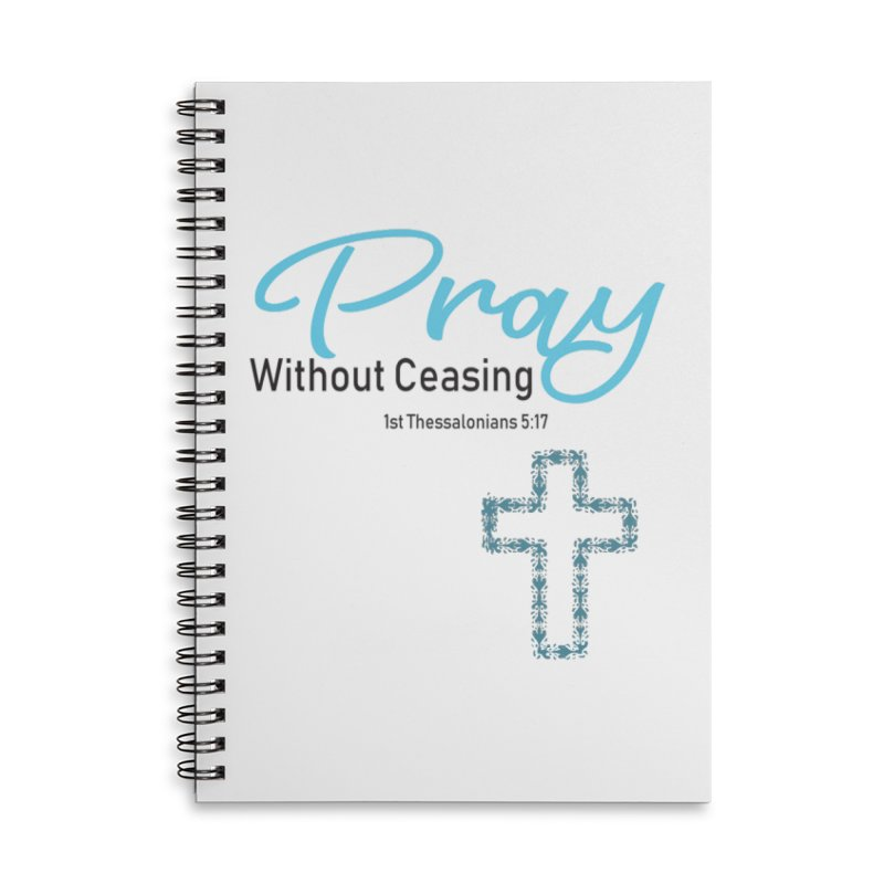 Pray Without Ceasing Accessories Lined Spiral Notebook by Divinitium's Clothing and Apparel