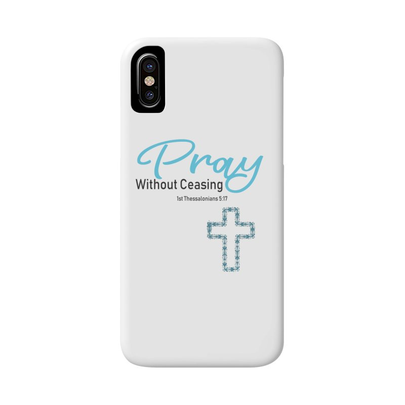 Pray Without Ceasing Accessories Phone Case by Divinitium's Clothing and Apparel
