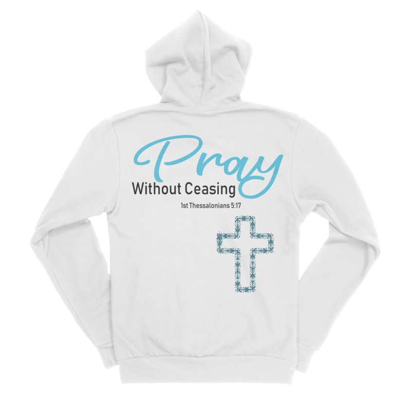 Pray Without Ceasing Women's Sponge Fleece Zip-Up Hoody by Divinitium's Clothing and Apparel