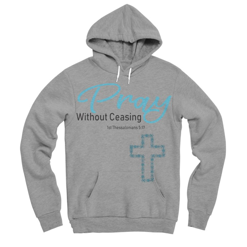 Pray Without Ceasing Women's Sponge Fleece Pullover Hoody by Divinitium's Clothing and Apparel