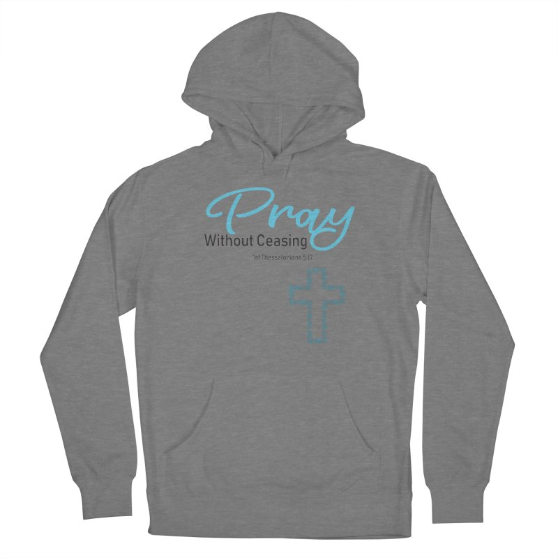 Pray Without Ceasing Women's Pullover Hoody by Divinitium's Clothing and Apparel