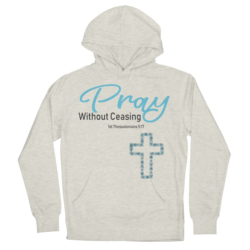 Pray Without Ceasing Women's French Terry Pullover Hoody by Divinitium's Clothing and Apparel
