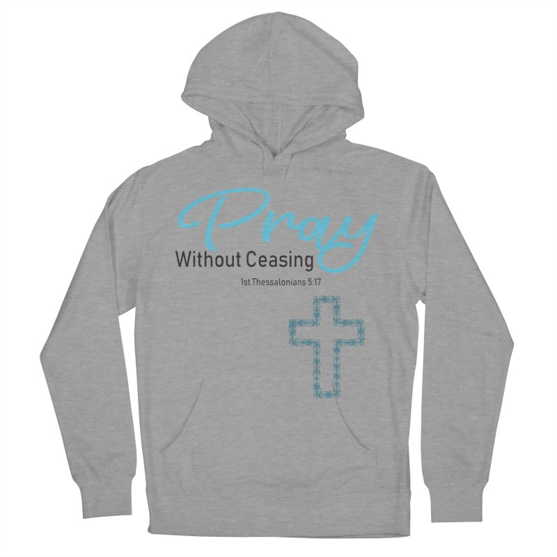 Pray Without Ceasing Men's French Terry Pullover Hoody by Divinitium's Clothing and Apparel