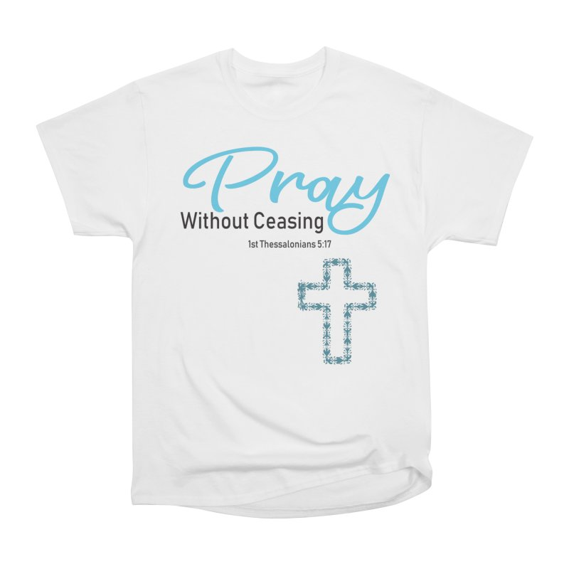 Pray Without Ceasing Men's Heavyweight T-Shirt by Divinitium's Clothing and Apparel