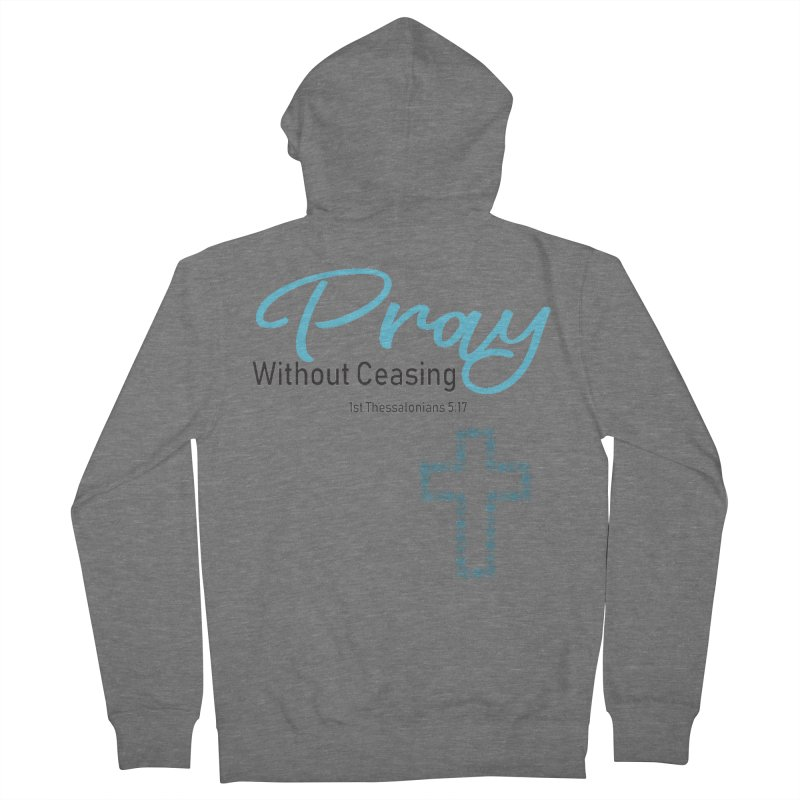 Pray Without Ceasing Women's Zip-Up Hoody by Divinitium's Clothing and Apparel