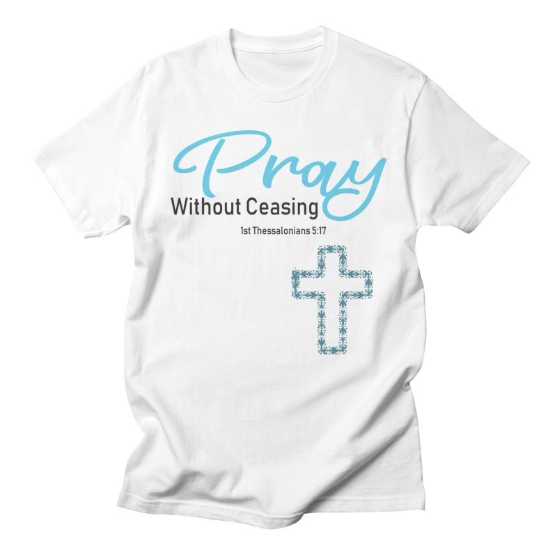 Pray Without Ceasing Men's T-Shirt by Divinitium's Clothing and Apparel
