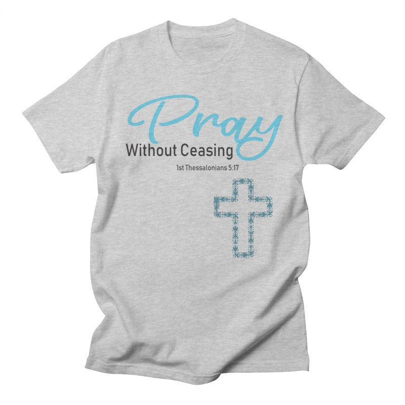Pray Without Ceasing Men's Regular T-Shirt by Divinitium's Clothing and Apparel