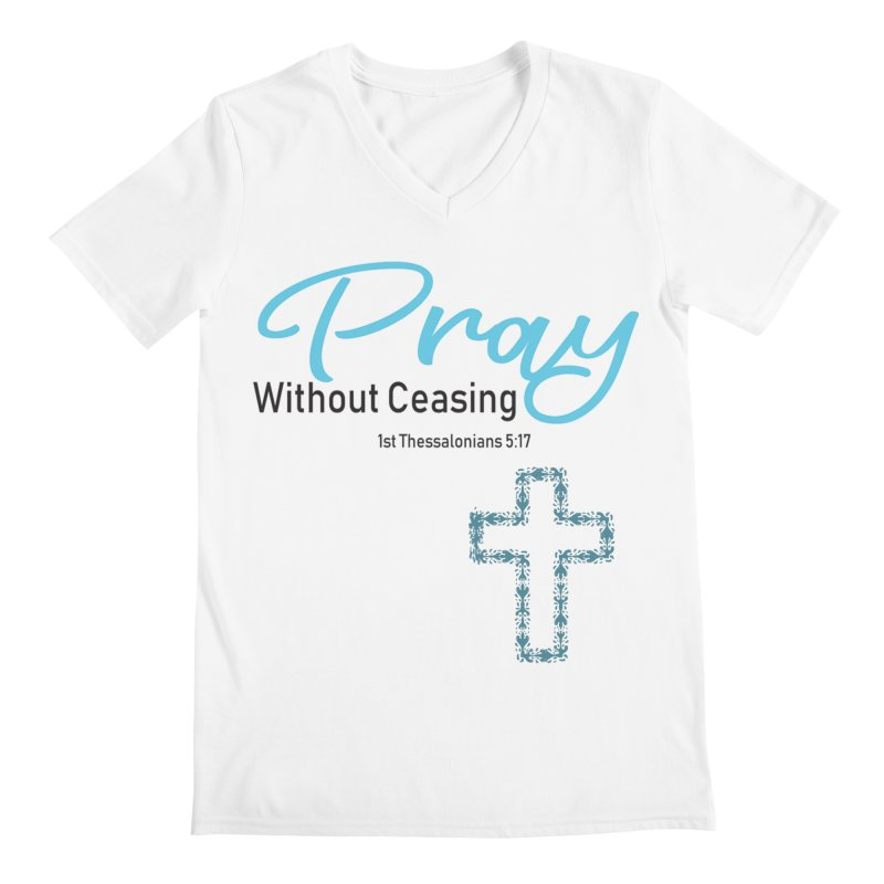 Pray Without Ceasing Men's V-Neck by Divinitium's Clothing and Apparel
