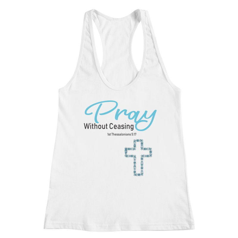 Pray Without Ceasing Women's Tank by Divinitium's Clothing and Apparel