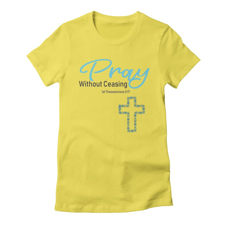 Pray Without Ceasing Women's T-Shirt by Divinitium's Clothing and Apparel