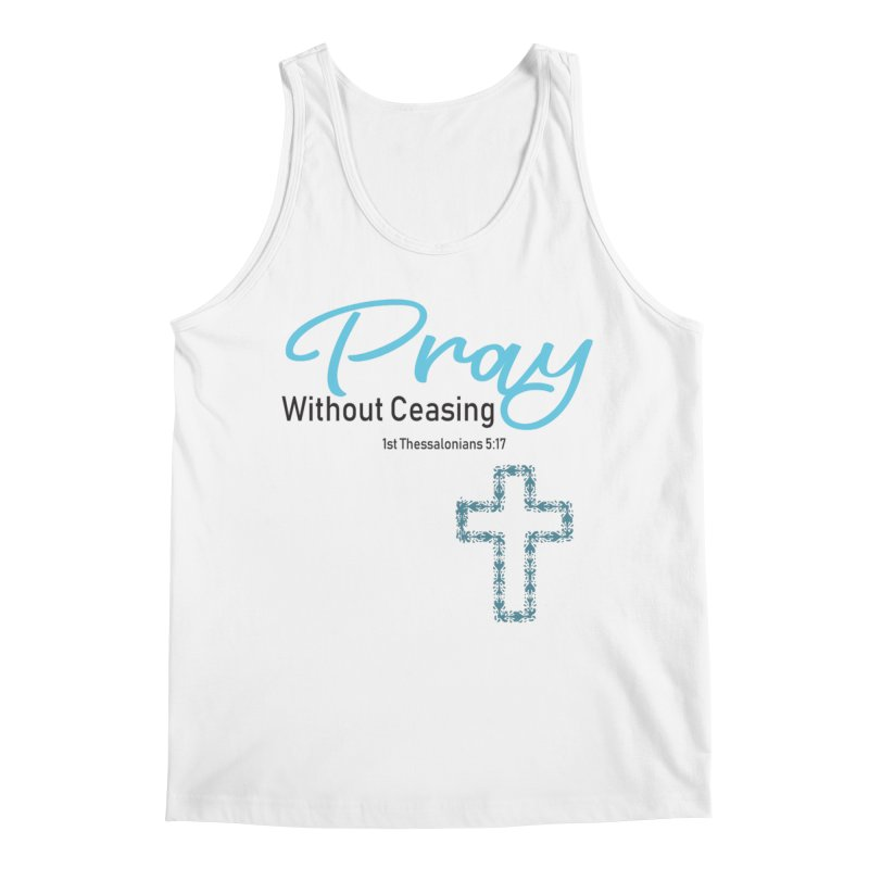Pray Without Ceasing Men's Tank by Divinitium's Clothing and Apparel