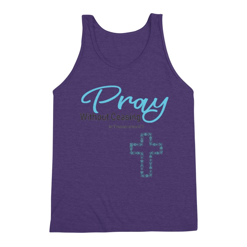 Pray Without Ceasing Men's Triblend Tank by Divinitium's Clothing and Apparel