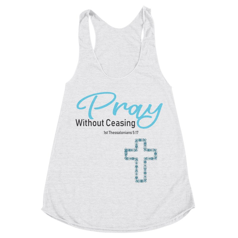 Pray Without Ceasing Women's Racerback Triblend Tank by Divinitium's Clothing and Apparel