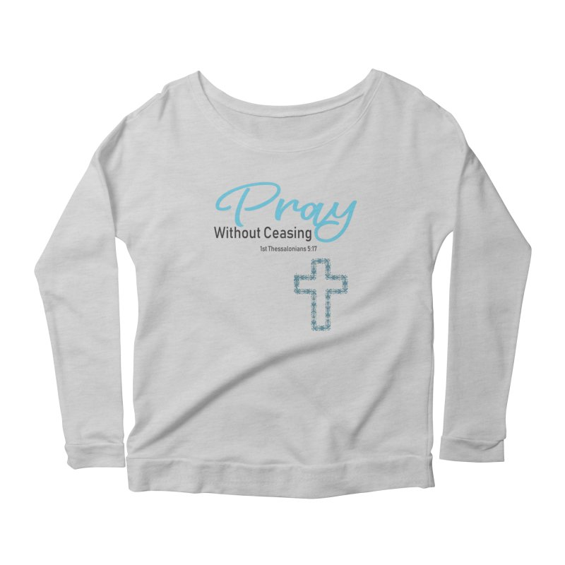 Pray Without Ceasing Women's Scoop Neck Longsleeve T-Shirt by Divinitium's Clothing and Apparel