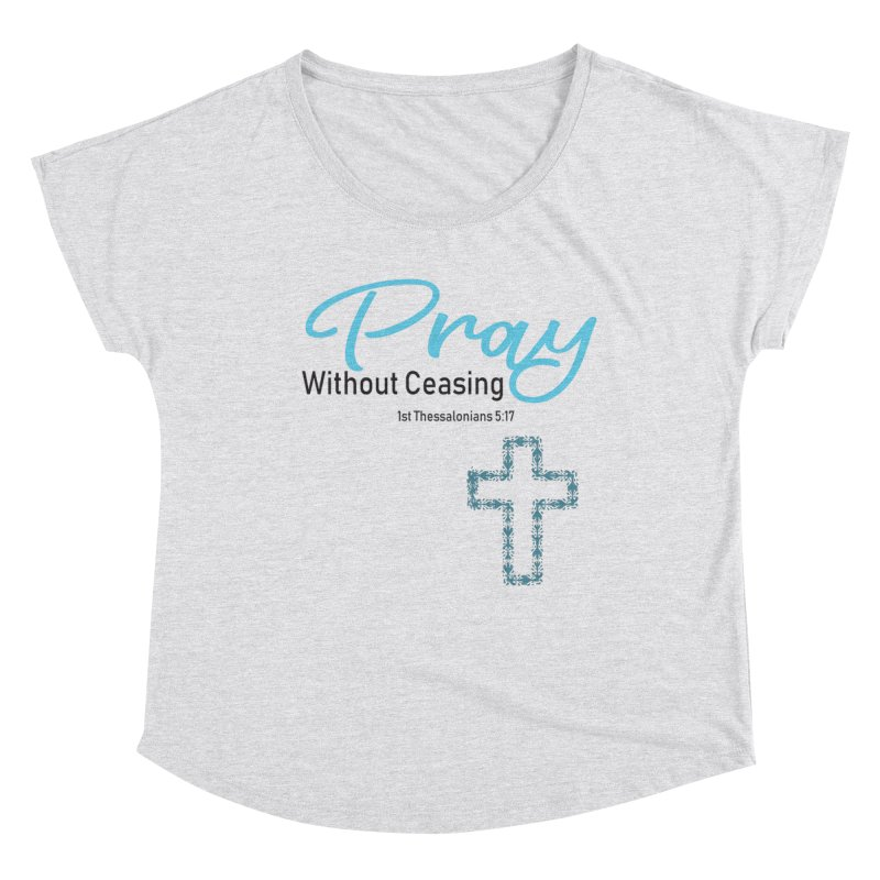 Pray Without Ceasing Women's Dolman Scoop Neck by Divinitium's Clothing and Apparel