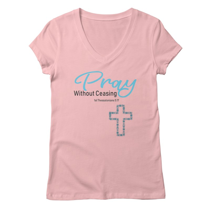 Pray Without Ceasing Women's Regular V-Neck by Divinitium's Clothing and Apparel