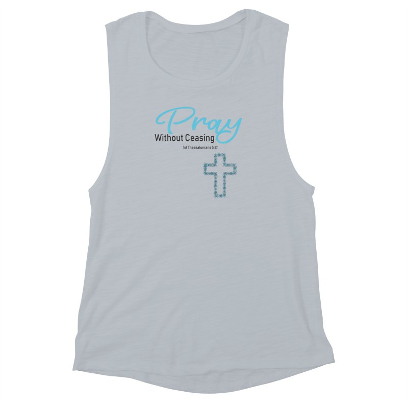 Pray Without Ceasing Women's Muscle Tank by Divinitium's Clothing and Apparel