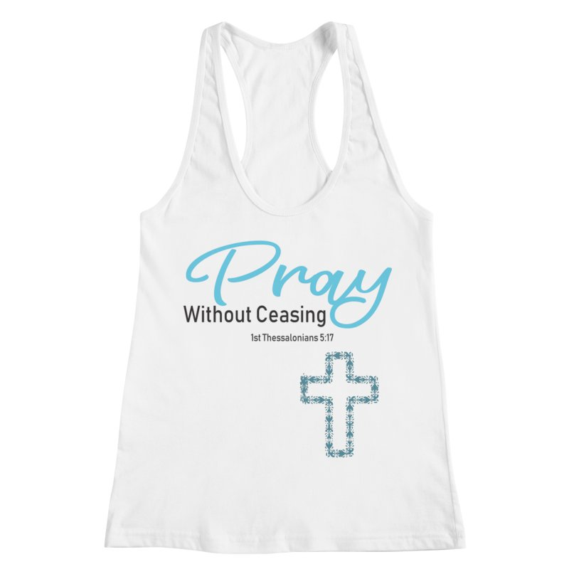 Pray Without Ceasing Women's Racerback Tank by Divinitium's Clothing and Apparel