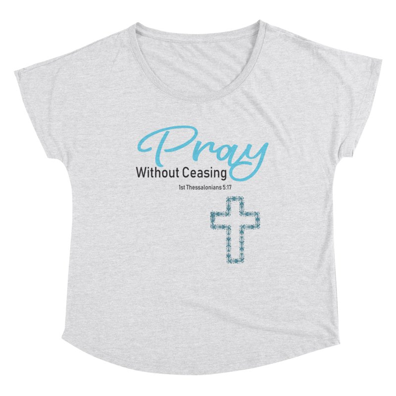Pray Without Ceasing Women's Scoop Neck by Divinitium's Clothing and Apparel