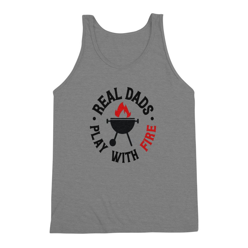 Real Dads Play With Fire Men's Triblend Tank by Divinitium's Clothing and Apparel
