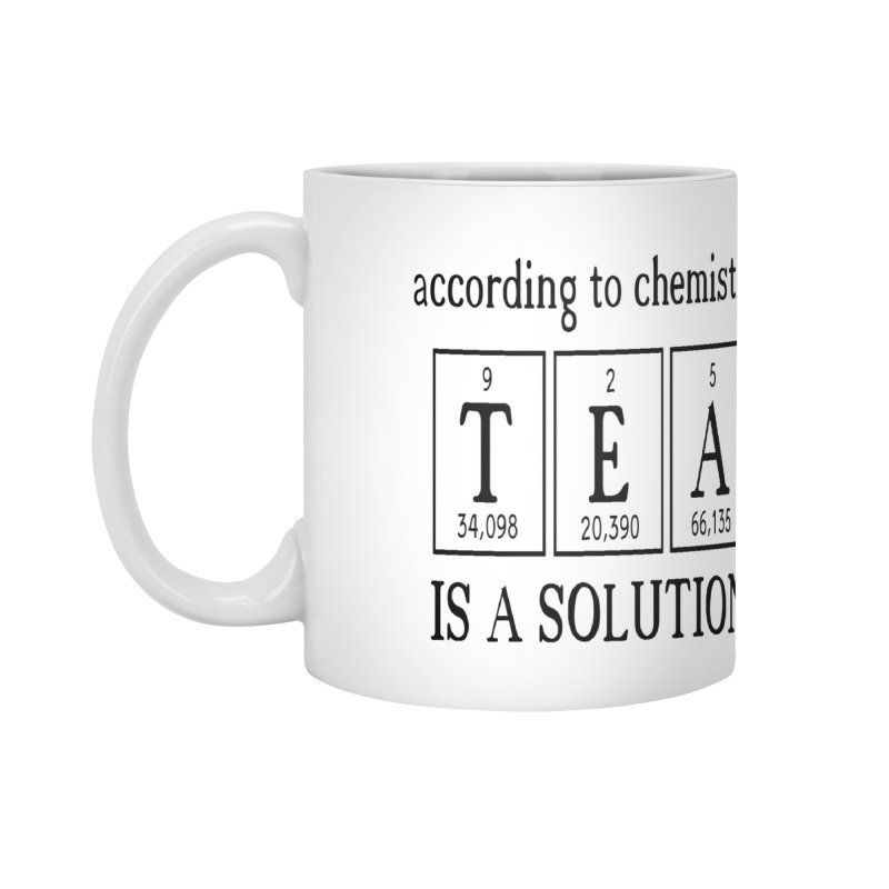 According to Chemistry Tea is a Solution in Standard Mug White by Divinitium's Clothing and Apparel