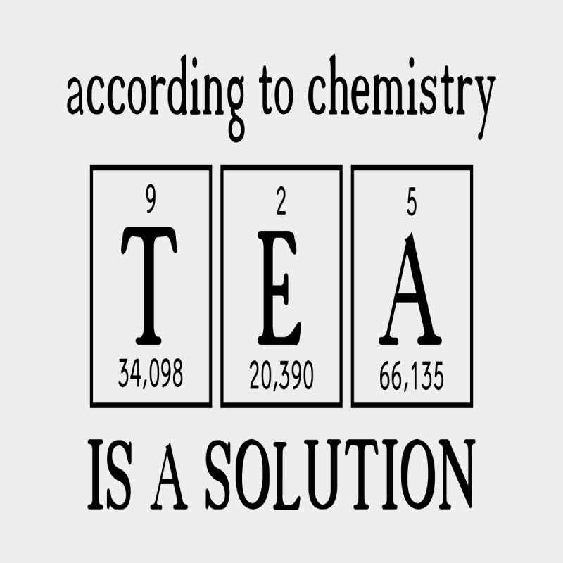 According to Chemistry Tea is a Solution Women's T-Shirt by Divinitium's Clothing and Apparel