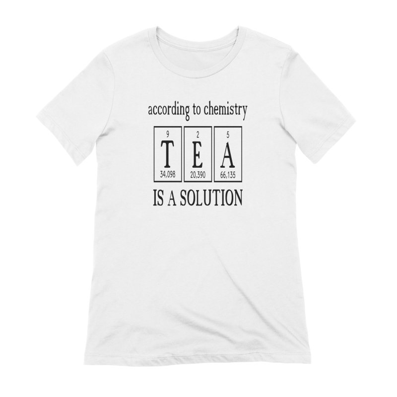 According to Chemistry Tea is a Solution Women's Extra Soft T-Shirt by Divinitium's Clothing and Apparel
