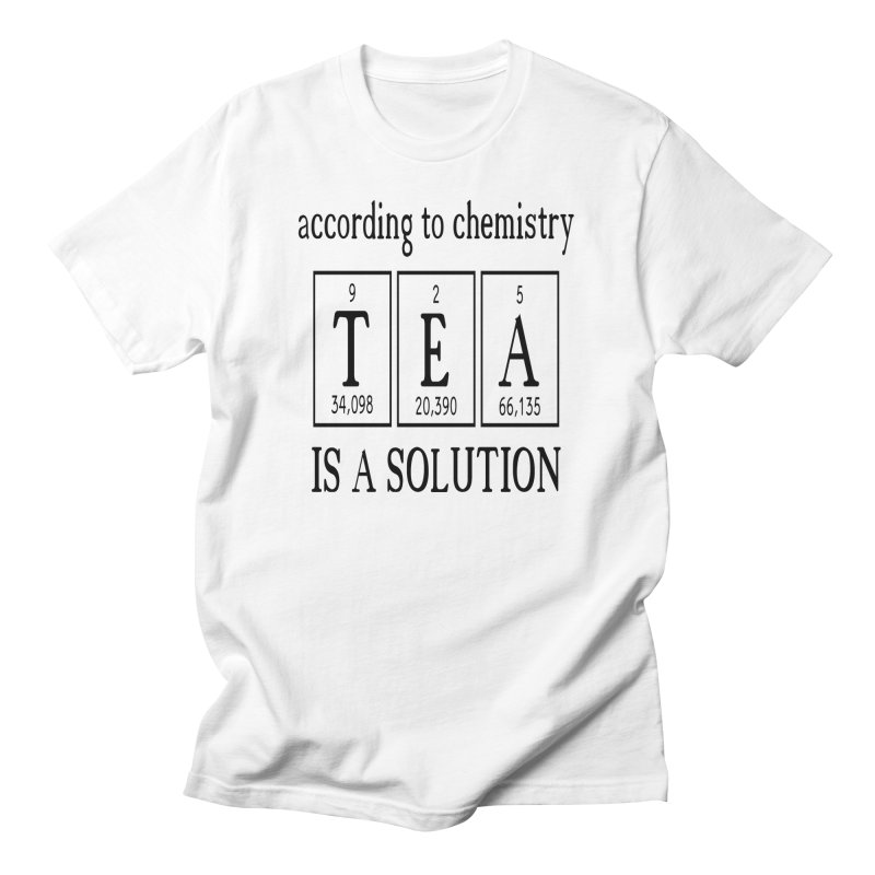 According to Chemistry Tea is a Solution Men's T-Shirt by Divinitium's Clothing and Apparel