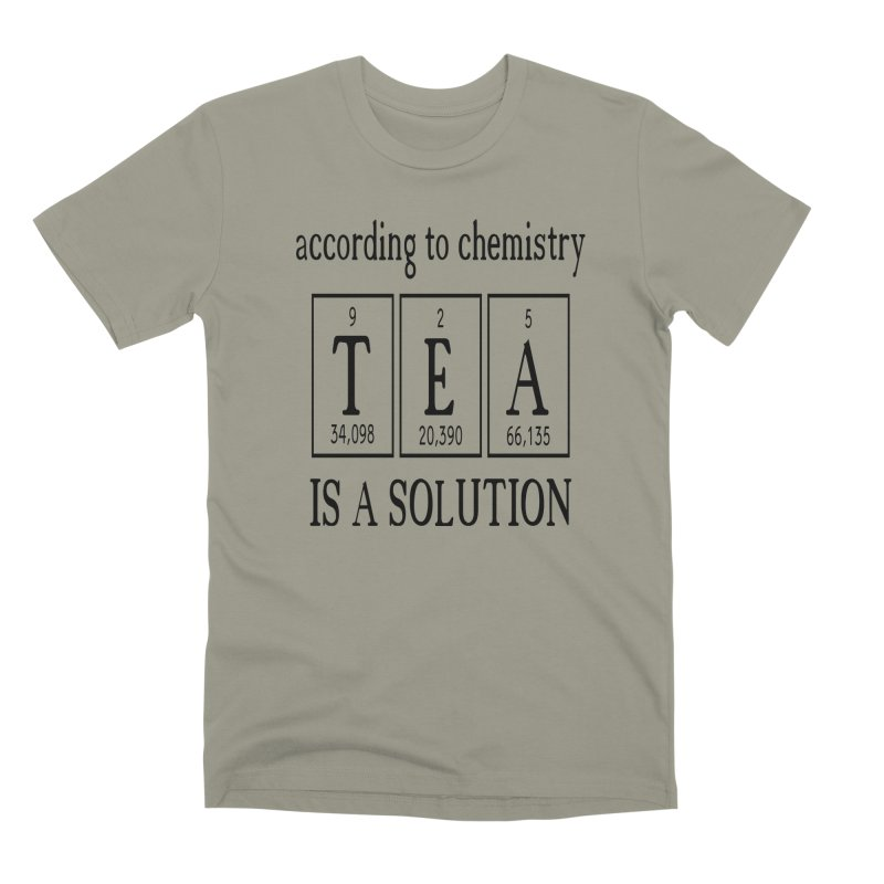 According to Chemistry Tea is a Solution Men's Premium T-Shirt by Divinitium's Clothing and Apparel